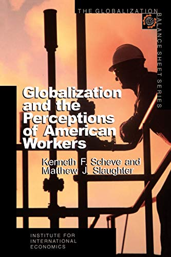 Globalization and the Perceptions of American Workers: Scheve, Kenneth F.,
