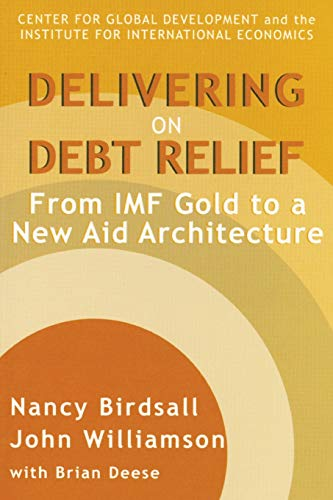 Delivering on Debt Relief: From IMF Gold: Nancy Birdsall, John