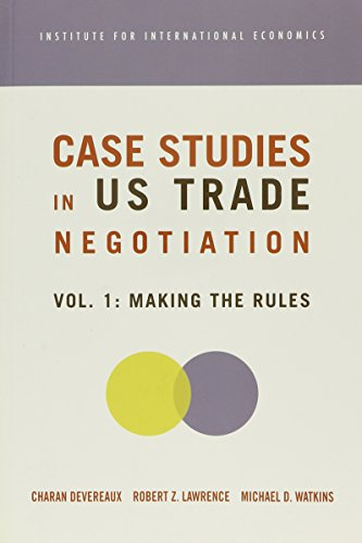 Case Studies on US Trade Negotiation, Volume 1: Making the Rules: 1: Devereaux, Charan; Lawrence, ...
