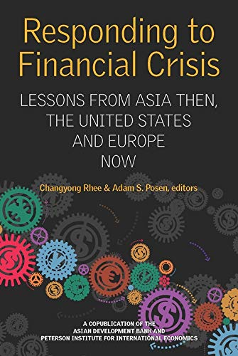 9780881326741: Responding to Financial Crisis: Lessons from Asia then, the United States and Europe Now (Peterson Institute for International Economics - Publication)