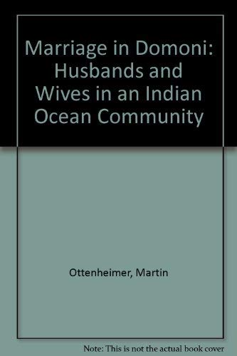 Marriage in Domoni: Husbands and Wives in an Indian Ocean Community: Martin Ottenheimer