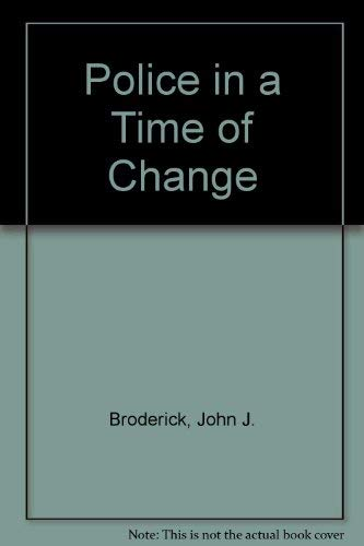 Police in a Time of Change: Broderick, John J.