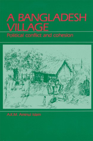 Bangladesh Village: Political Conflict and Cohesion: Aminul A. K.