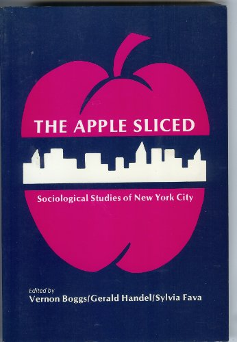 The Apple Sliced: Sociological Studies of New York City: Gerald Handel