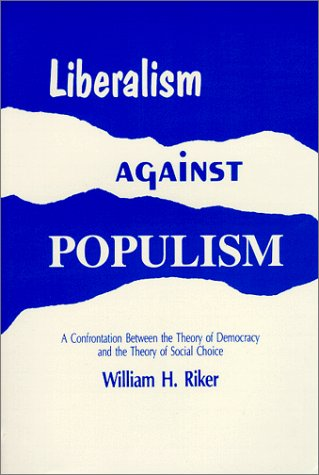 9780881333671: Liberalism Against Populism: A Confrontation Between the Theory of Democracy and the Theory of Social Choice