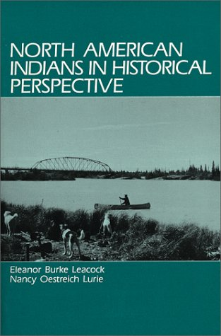 North American Indians in Historical Perspective: Leacock, Eleanor Burke