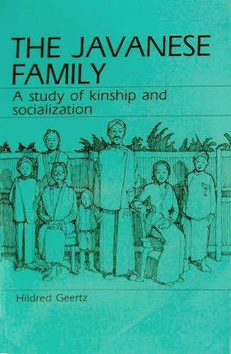 The Javanese Family: A Study of Kinship: Geertz, Hildred