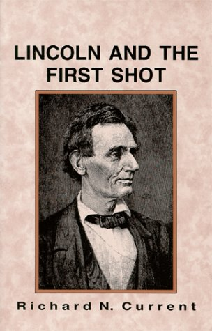 Lincoln and the First Shot: Current, Richard N.