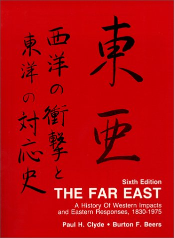 The Far East: A History of Western Impacts and Eastern Responses, 1830-1975: Clyde, Paul Hibbert, ...