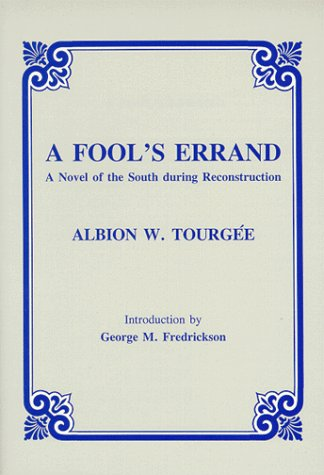 A Fool's Errand: A Novel of the South During Reconstruction: Tourgee, Albion Winegar