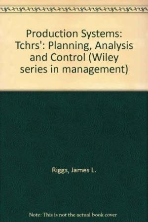 Production Systems: Planning, Analysis, and Control: Riggs, James L.