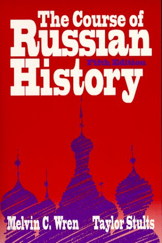 Course of Russian History: Wren, Melvin C.; Stults, Taylor