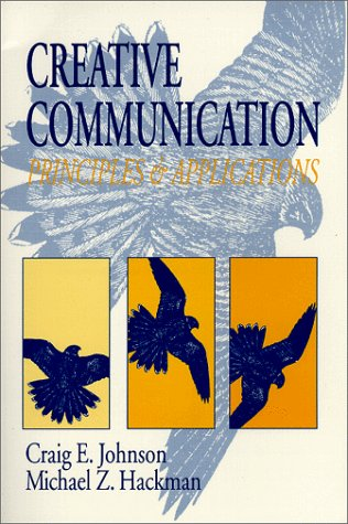 Creative Communication: Principles and Applications: Michael Z. Hackman, Craig E. Johnson