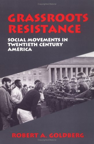 Grassroots Resistance: Social Movements in 2Oth Century America: Robert A. Goldberg
