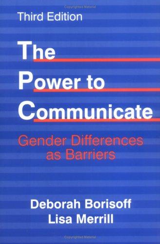 The Power to Communicate: Gender Differences as: Deborah Borisoff, Lisa