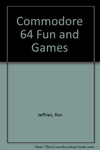 Commodore 64 fun and games: Jeffries, Ron, Fisher, Glen