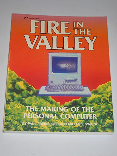 FIRE IN THE VALLEY. The Making Of The Personal Computer.: Freidberger, Paul and Michael Swaine.