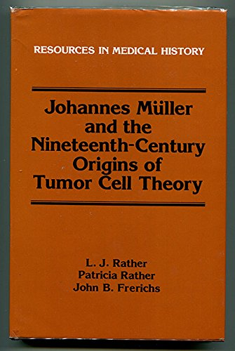 Johannes Muller and the 19th Century Origins of Tumor Cell Theory (Resources in Medical History): ...