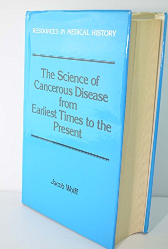 9780881350852: The Science of Cancerous Disease from Earliest Times to the Present (Resources in Medical History)