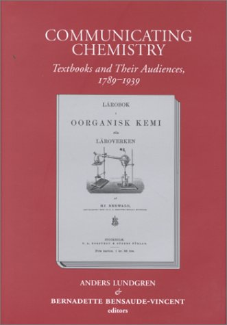 Communicating Chemistry: Textbooks and Their Audiences, 1789-1939 (European Studies in Science ...