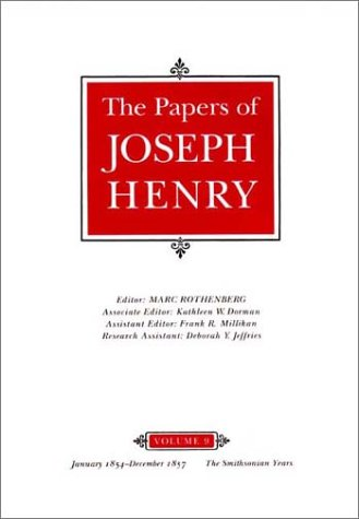The Papers of Joseph Henry, Vol. 9: January 1854-December 1857: The Smithsonian Years: Henry, ...