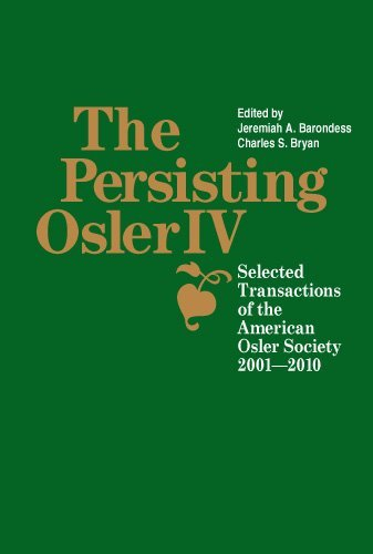 The Persisting Osler-IV, Selected Transactions of the American Osler Society 2001-2010: Jeremiah A....