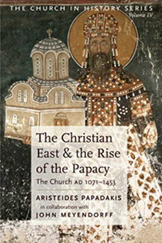 9780881410570: The Christian East and the Rise of the Papacy: The Church 1071-1453 A.D (Church History)