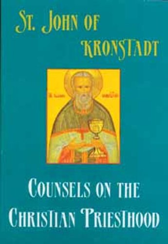 Counsels on the Christian Priesthood: Selected Passages from My Life in Christ: St. John of ...