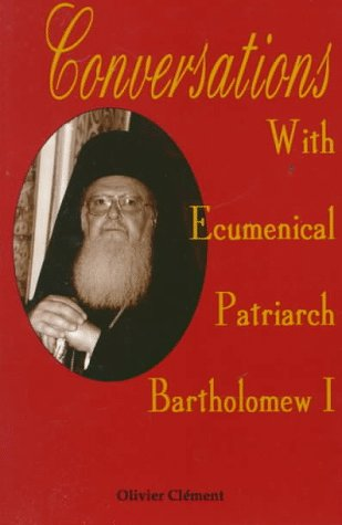 Conversations With Ecumenical Patriarch Bartholomew I: Olivier Clement