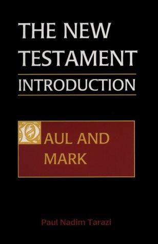 The New Testament: An Introduction: Paul and Mark: Paul Nadim Tarazi