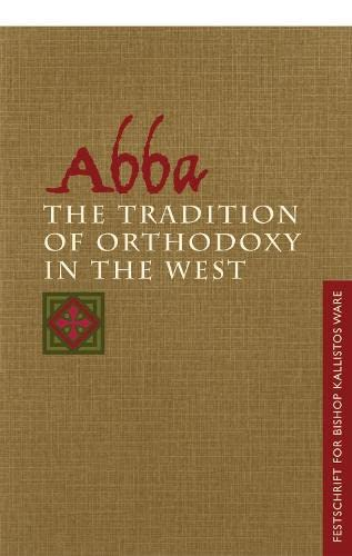 Abba: The Tradition of Orthodoxy in the: John Behr, Andrew