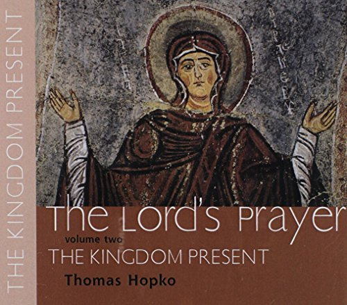 The Kingdom Present (Lord's Prayer: Spoken Word Recording) (Vol 2) (9780881412840) by Thomas Hopko