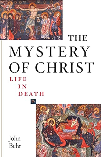 The Mystery of Christ: Life in Death: John Behr