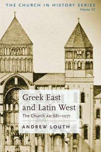Greek East And Latin West: The Church AD 681-1071 (The Church in History): Andrew Louth