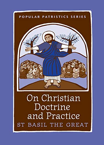 On Christian Doctrine and Practice, PPS 47 (Popular Patristics): Saint Basil the Great