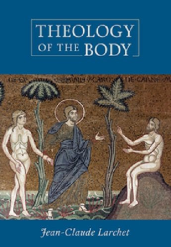Theology of the Body: Jean-Claude Larchet