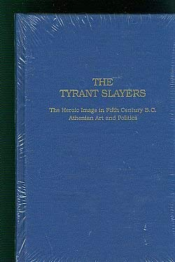 9780881431131: The Tyrant Slayers: The Heroic Image in Fifth Century B.C. Athenian Art and Politics (Monographs in classical studies)