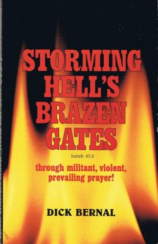 Storming hell's brazen gates, Isaiah 45:2: Through militant, violent, prevailing prayer!: ...