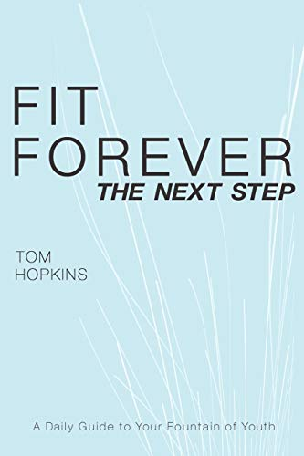 Fit Forever: The Next Step: Tom Hopkins
