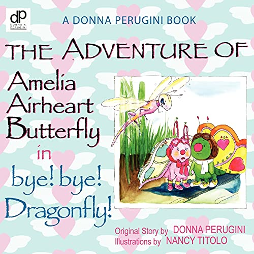 9780881445374: The Adventures of Amelia Airheart Butterfly in bye! bye! Dragonfly!