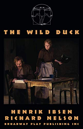 The Wild Duck: Henrik Ibsen; Richard Nelson; Illustrator-Michael Brosilow; Illustrator-cover photo