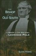 9780881460384: The Bishop of the Old South: The Ministry And Civil War Legacy of Leonidas Polk