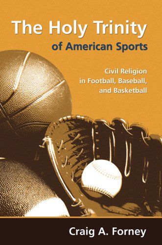 The Holy Trinity of American Sports: Civil Religion in Football, Baseball, and Basketball (Sports ...