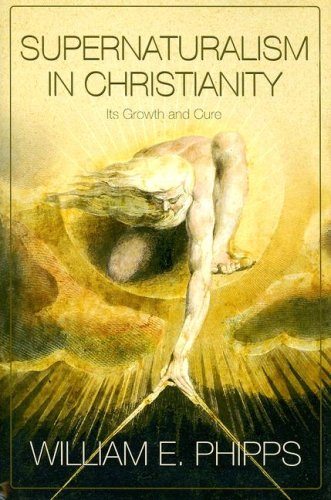 Supernaturalism in Christianity: Its Growth and Cure: Phipps, William E