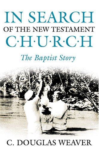 In Search of the New Testament Church: C. Douglas Weaver