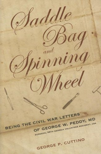 9780881461190: Saddle Bag and Spinning Wheel: Being the Civil War Letters of George W. Peddy, M.D., Surgeon, 56th Georgia Volunteer Regiment, C.S.A. and His Wife Kate Featherston Peddy