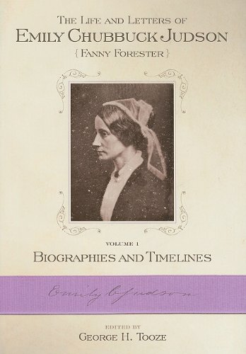 The Life and Letters of Emily Chubbic Judson (Fanny Forester): Biographies and Timelines: Vol 1: ...