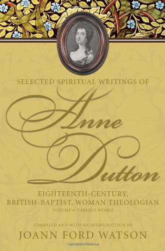 9780881461541: Selected Spiritual Writings of Anne Dutton: Eighteenth-Century, British-Baptist, Woman Theologian: Various Works