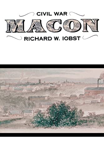 Civil War Macon: The History of a Confederate City: Richard William Iobst