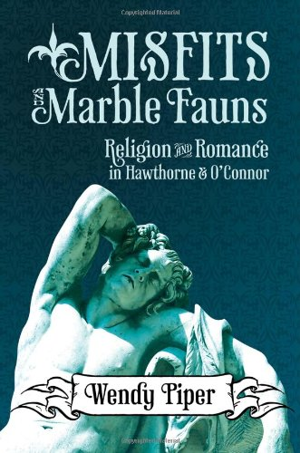 9780881462173: Misfits and Marble Fauns: Religion and Romance in Hawthorne and O'Connor (Flannery O'Connor Series)